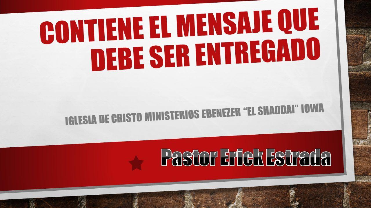 CONTIENE EL MENSAJE QUE DEBE SER ENTREGADO IGLESIA DE CRISTO MINISTERIOS EBENEZER EL SHADDAI IOWA