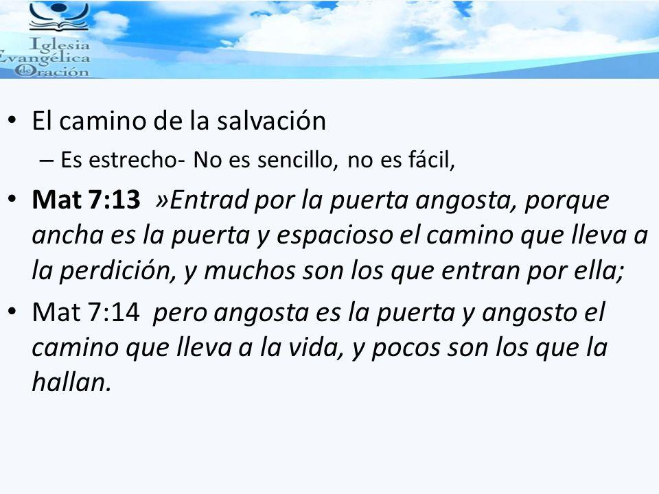 El camino de la salvación – Es estrecho- No es sencillo, no es fácil, Mat 7:13 »Entrad por la puerta angosta, porque ancha es la puerta y espacioso el