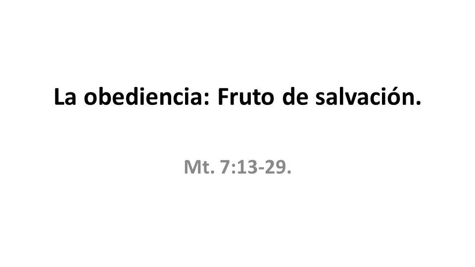 La obediencia: Fruto de salvación. Mt. 7:13-29.