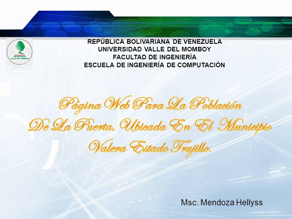 REPÚBLICA BOLIVARIANA DE VENEZUELA UNIVERSIDAD VALLE DEL MOMBOY FACULTAD DE INGENIERÍA ESCUELA DE INGENIERÍA DE COMPUTACIÓN Msc. Mendoza Hellyss