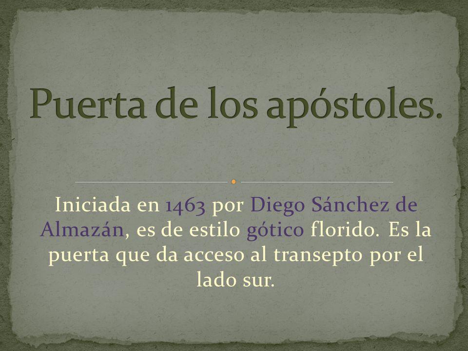 Iniciada en 1463 por Diego Sánchez de Almazán, es de estilo gótico florido.
