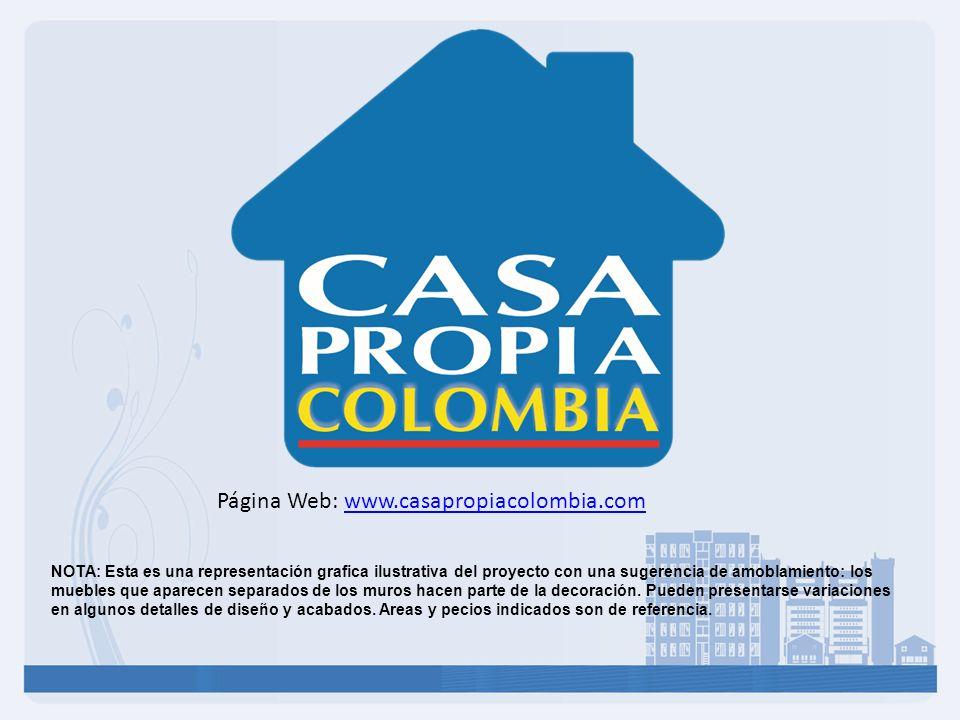 Página Web: www.casapropiacolombia.comwww.casapropiacolombia.com NOTA: Esta es una representación grafica ilustrativa del proyecto con una sugerencia de amoblamiento: los muebles que aparecen separados de los muros hacen parte de la decoración.