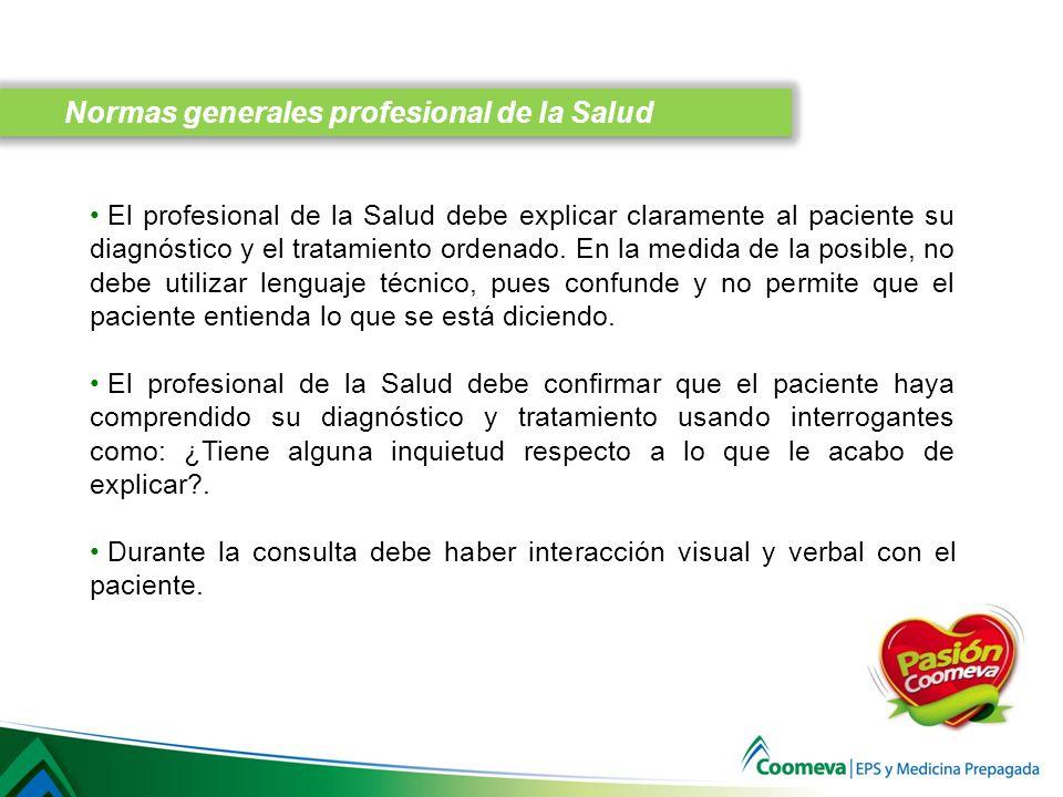 El profesional de la Salud debe explicar claramente al paciente su diagnóstico y el tratamiento ordenado. En la medida de la posible, no debe utilizar