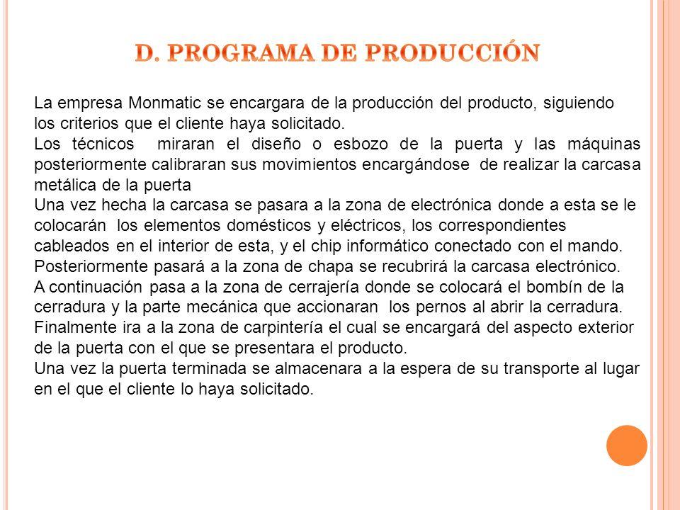 La empresa Monmatic se encargara de la producción del producto, siguiendo los criterios que el cliente haya solicitado. Los técnicos miraran el diseño