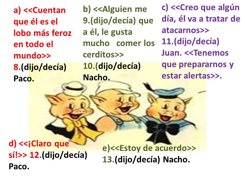 a) > 8.(dijo/decía) Paco. b) > 10.(dijo/decía) Nacho. c) > 11.(dijo/decía) Juan. >. d) > 12.(dijo/decía) Paco. e) > 13.(dijo/decía) Nacho.
