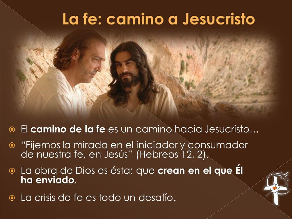 El camino de la fe es un camino hacia Jesucristo… Fijemos la mirada en el iniciador y consumador de nuestra fe, en Jesús (Hebreos 12, 2).