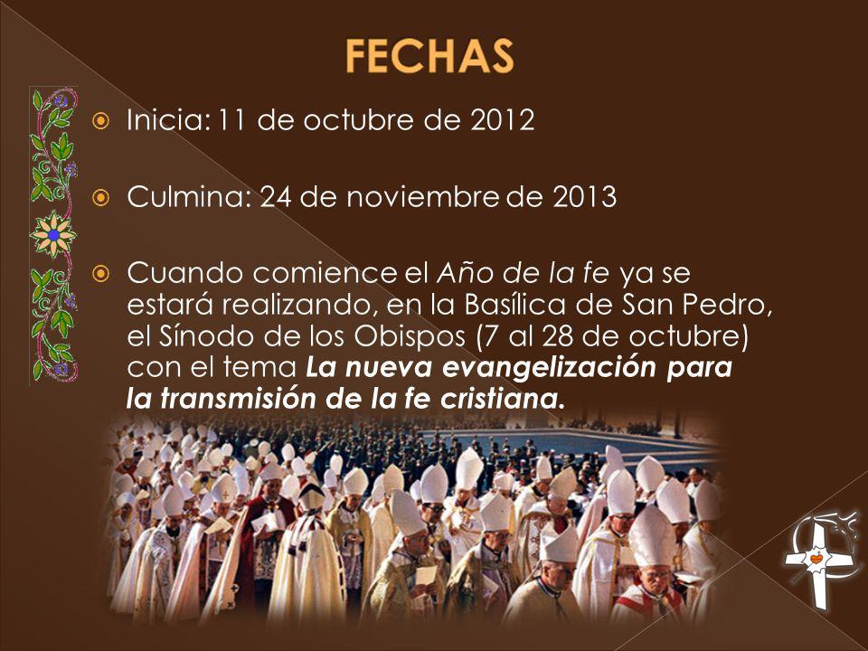 Inicia: 11 de octubre de 2012 Culmina: 24 de noviembre de 2013 Cuando comience el Año de la fe ya se estará realizando, en la Basílica de San Pedro, el Sínodo de los Obispos (7 al 28 de octubre) con el tema La nueva evangelización para la transmisión de la fe cristiana.