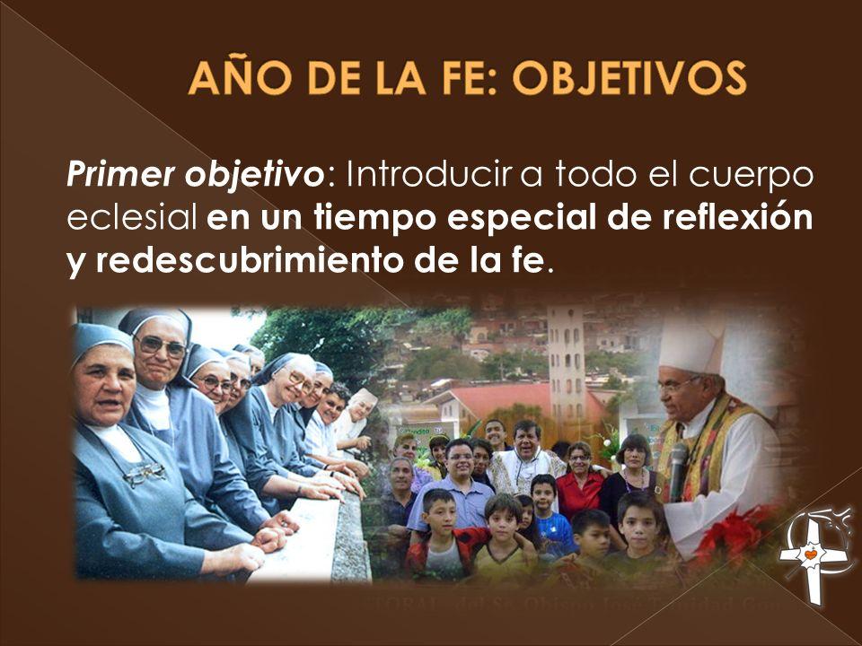 Primer objetivo : Introducir a todo el cuerpo eclesial en un tiempo especial de reflexión y redescubrimiento de la fe.