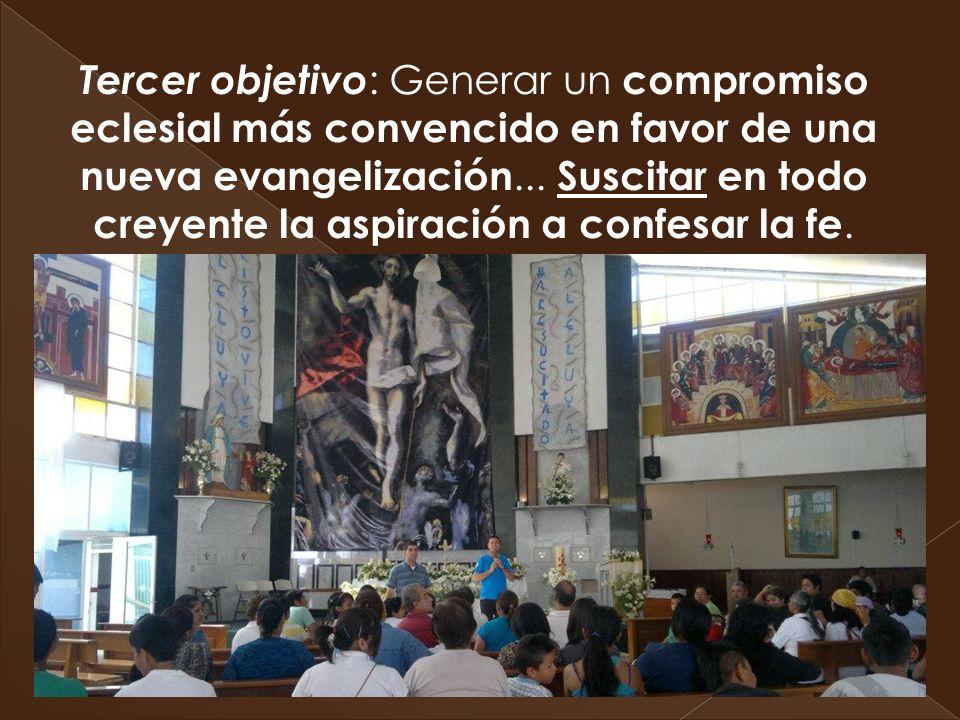 Tercer objetivo : Generar un compromiso eclesial más convencido en favor de una nueva evangelización... Suscitar en todo creyente la aspiración a conf