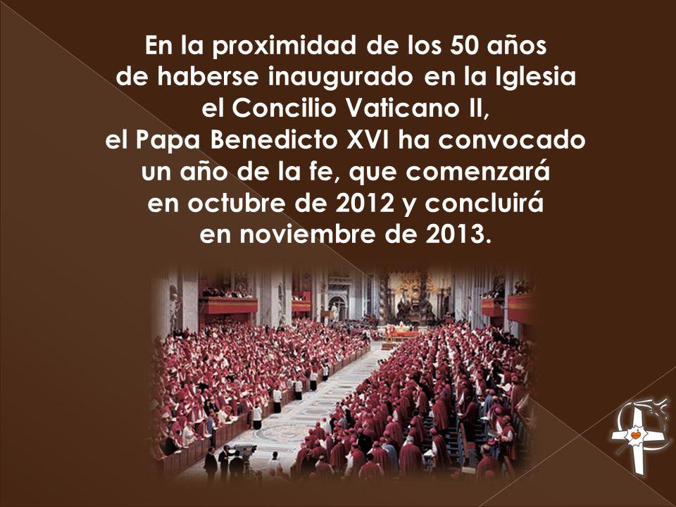 En la proximidad de los 50 años de haberse inaugurado en la Iglesia el Concilio Vaticano II, el Papa Benedicto XVI ha convocado un año de la fe, que c
