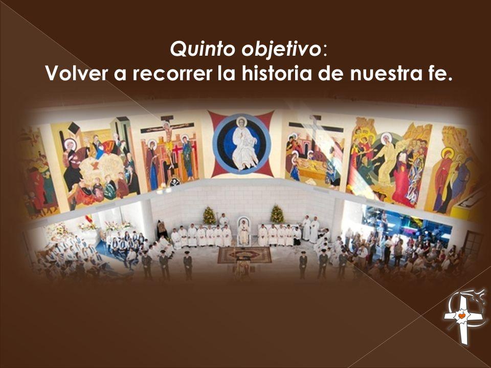 Quinto objetivo : Volver a recorrer la historia de nuestra fe.