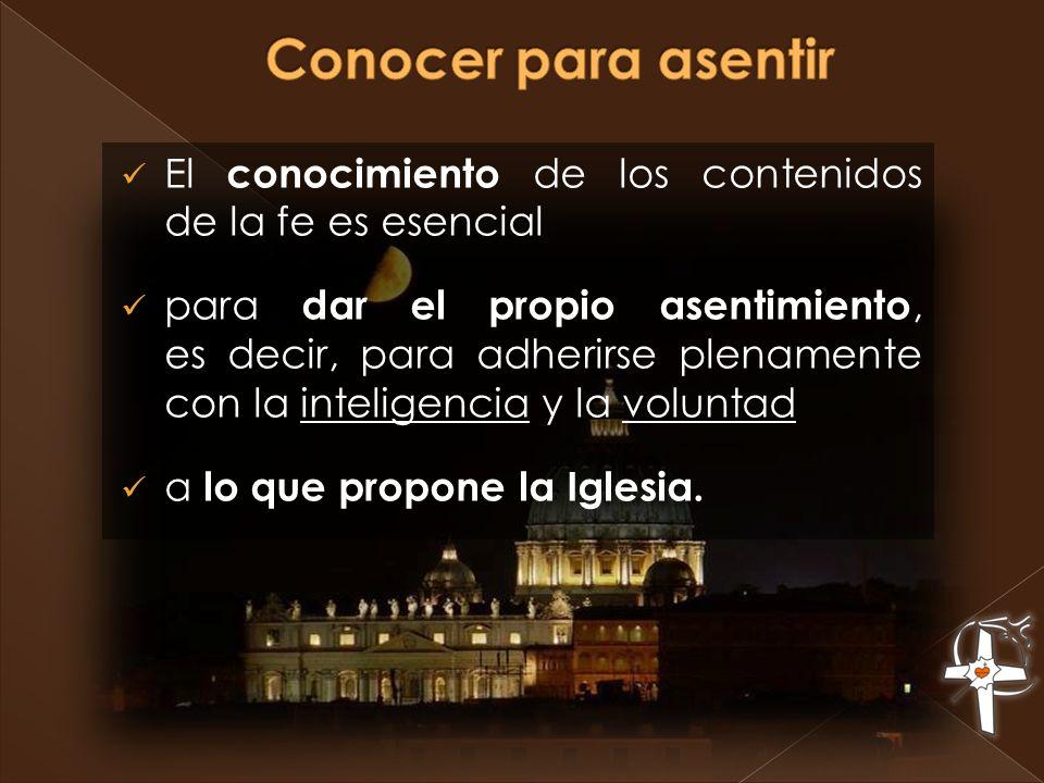 El conocimiento de los contenidos de la fe es esencial para dar el propio asentimiento, es decir, para adherirse plenamente con la inteligencia y la v