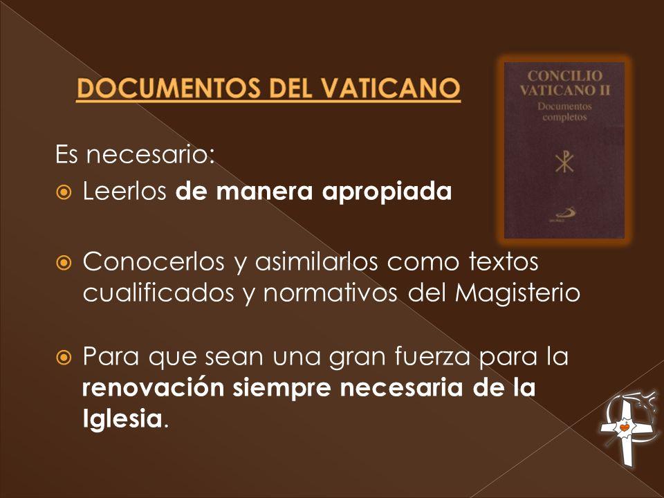 Es necesario: Leerlos de manera apropiada Conocerlos y asimilarlos como textos cualificados y normativos del Magisterio Para que sean una gran fuerza para la renovación siempre necesaria de la Iglesia.