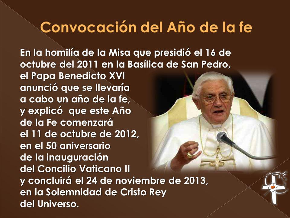 En la homilía de la Misa que presidió el 16 de octubre del 2011 en la Basílica de San Pedro, el Papa Benedicto XVI anunció que se llevaría a cabo un a
