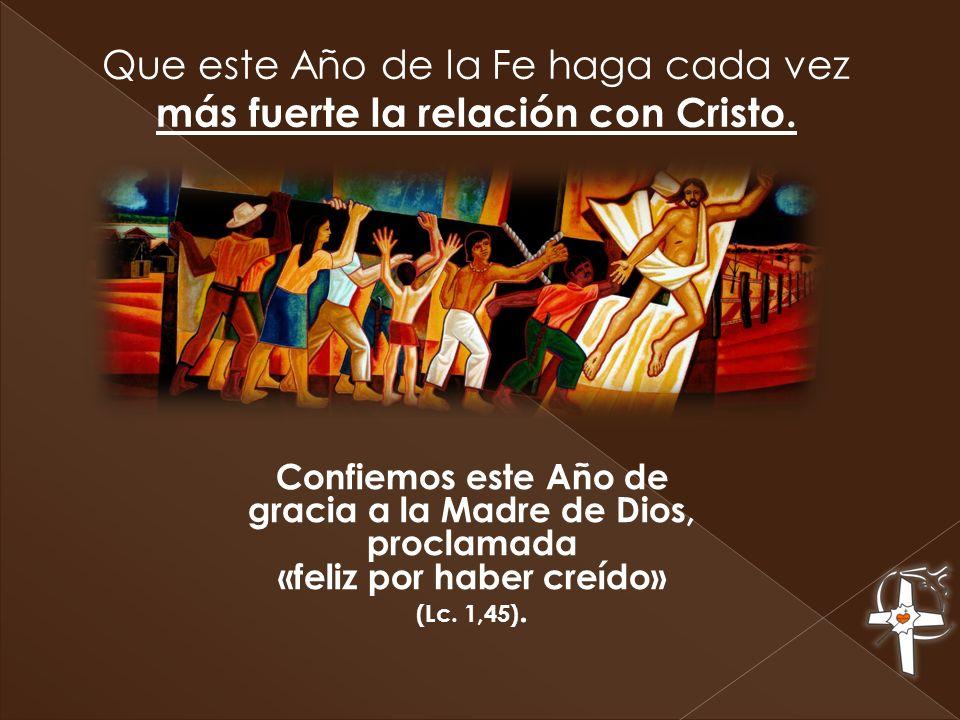 Que este Año de la Fe haga cada vez más fuerte la relación con Cristo. Confiemos este Año de gracia a la Madre de Dios, proclamada «feliz por haber cr