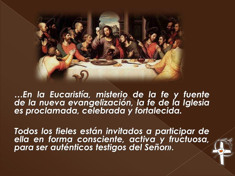 …En la Eucaristía, misterio de la fe y fuente de la nueva evangelización, la fe de la Iglesia es proclamada, celebrada y fortalecida.