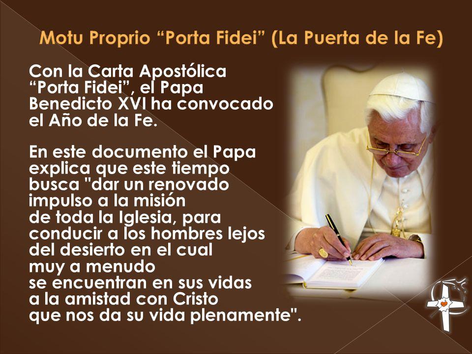 Con la Carta Apostólica Porta Fidei, el Papa Benedicto XVI ha convocado el Año de la Fe. En este documento el Papa explica que este tiempo busca