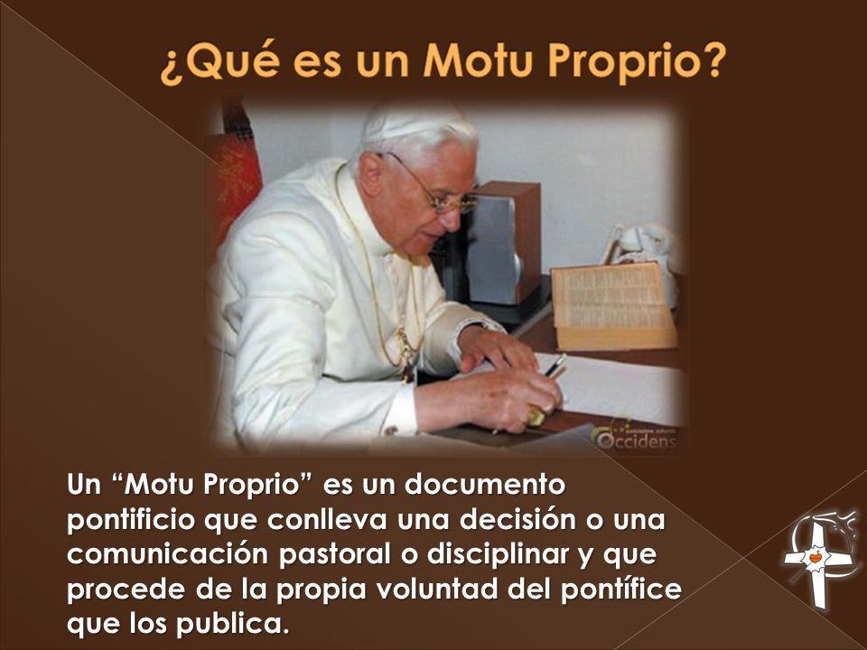 Un Motu Proprio es un documento pontificio que conlleva una decisión o una comunicación pastoral o disciplinar y que procede de la propia voluntad del