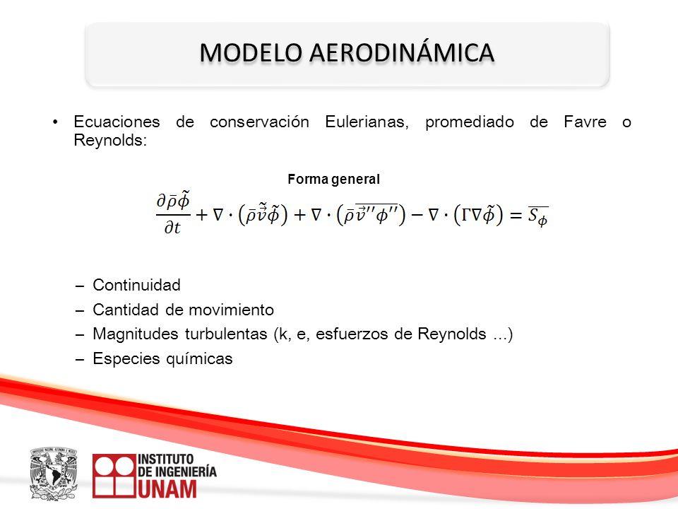 MODELO AERODINÁMICA Ecuaciones de conservación Eulerianas, promediado de Favre o Reynolds: –Continuidad –Cantidad de movimiento –Magnitudes turbulenta