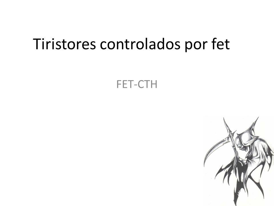Tiristores controlados por fet FET-CTH