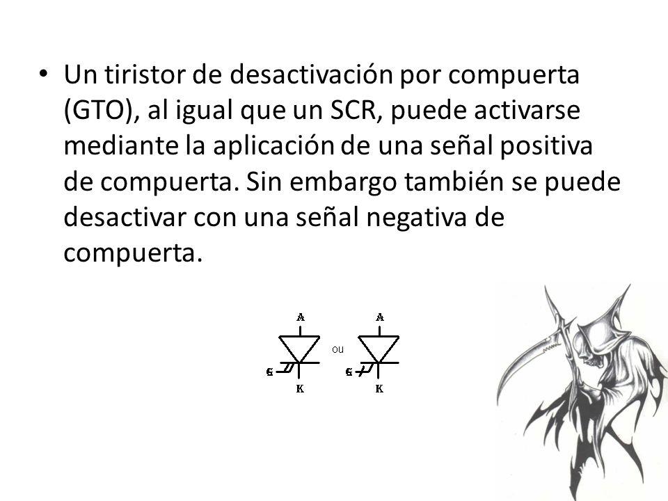 Un tiristor de desactivación por compuerta (GTO), al igual que un SCR, puede activarse mediante la aplicación de una señal positiva de compuerta.