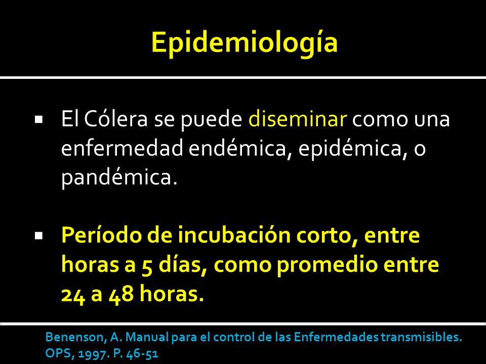 El Cólera se puede diseminar como una enfermedad endémica, epidémica, o pandémica. Período de incubación corto, entre horas a 5 días, como promedio en