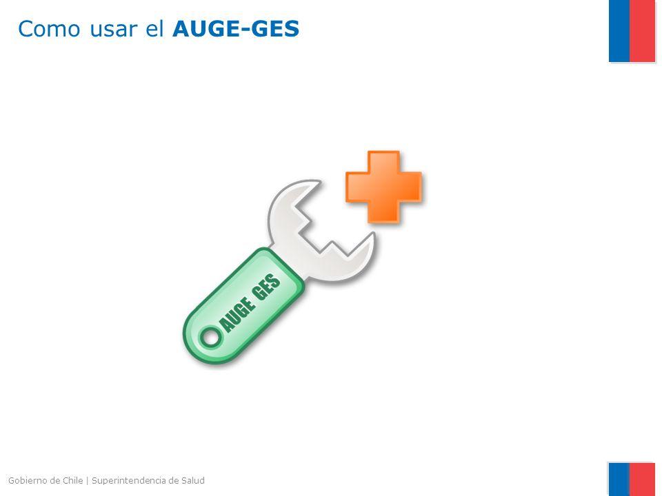 Gobierno de Chile   Superintendencia de Salud Como usar el AUGE-GES