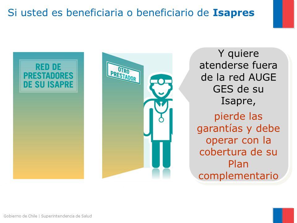 Gobierno de Chile   Superintendencia de Salud Si usted es beneficiaria o beneficiario de Isapres Y quiere atenderse fuera de la red AUGE GES de su Isa