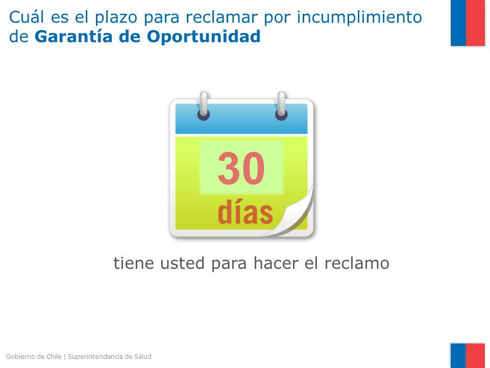 Gobierno de Chile   Superintendencia de Salud tiene usted para hacer el reclamo Cuál es el plazo para reclamar por incumplimiento de Garantía de Oport