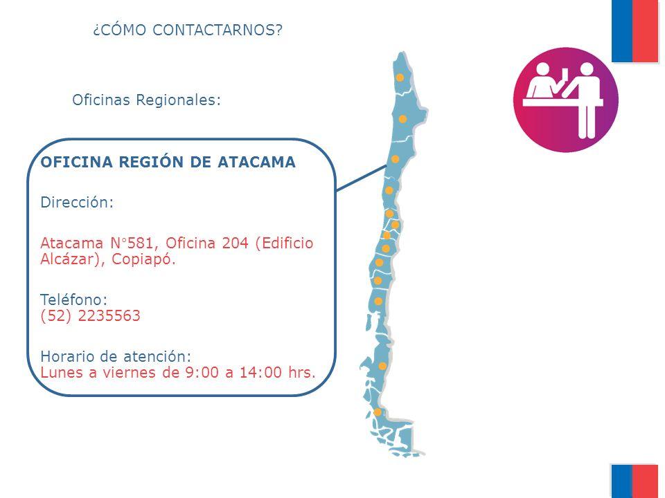 ¿CÓMO CONTACTARNOS? Oficinas Regionales: OFICINA REGIÓN DE ATACAMA Dirección: Atacama N°581, Oficina 204 (Edificio Alcázar), Copiapó. Teléfono: (52) 2