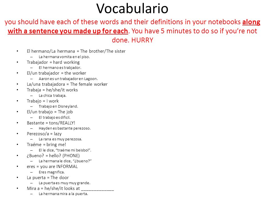 Vocabulario you should have each of these words and their definitions in your notebooks along with a sentence you made up for each. You have 5 minutes