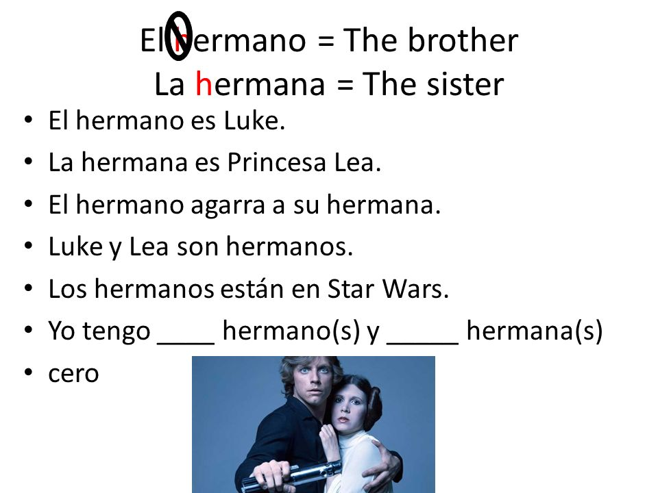 El hermano = The brother La hermana = The sister El hermano es Luke.