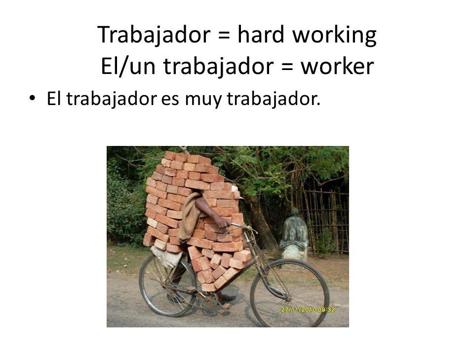 Trabajador = hard working El/un trabajador = worker El trabajador es muy trabajador.