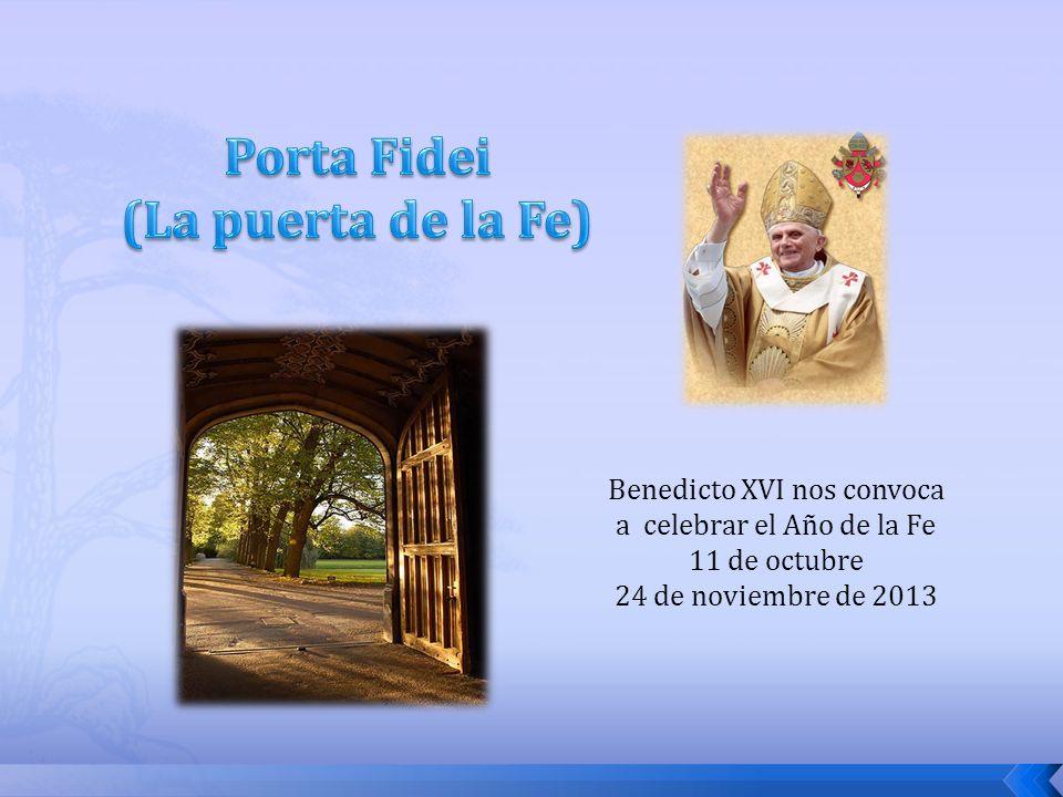 Benedicto XVI nos convoca a celebrar el Año de la Fe 11 de octubre 24 de noviembre de 2013