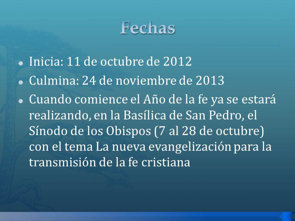 Inicia: 11 de octubre de 2012 Culmina: 24 de noviembre de 2013 Cuando comience el Año de la fe ya se estará realizando, en la Basílica de San Pedro, e