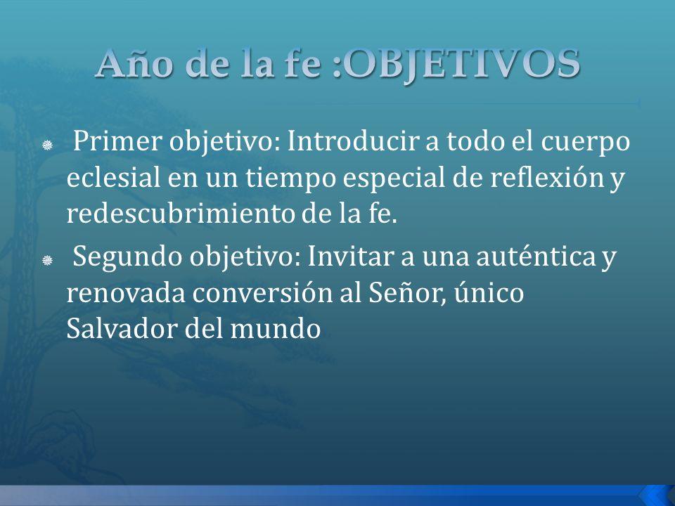 Primer objetivo: Introducir a todo el cuerpo eclesial en un tiempo especial de reflexión y redescubrimiento de la fe. Segundo objetivo: Invitar a una