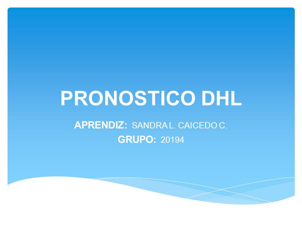 PRONOSTICO DHL APRENDIZ: SANDRA L. CAICEDO C. GRUPO: 20194