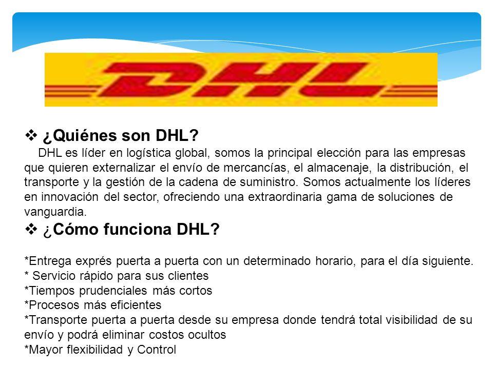 ¿Quiénes son DHL? DHL es líder en logística global, somos la principal elección para las empresas que quieren externalizar el envío de mercancías, el