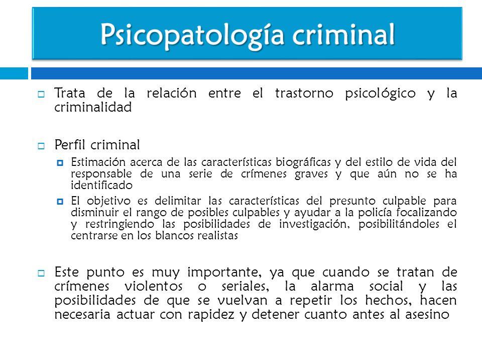 Trata de la relación entre el trastorno psicológico y la criminalidad Perfil criminal Estimación acerca de las características biográficas y del estil