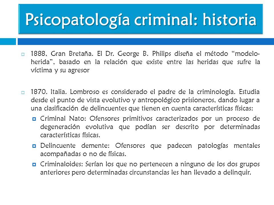 1888, Gran Bretaña. El Dr. George B. Philips diseña el método modelo- herida, basado en la relación que existe entre las heridas que sufre la víctima