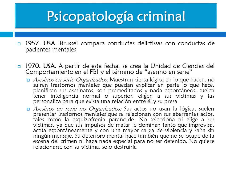 1957. USA. Brussel compara conductas delictivas con conductas de pacientes mentales 1970. USA. A partir de esta fecha, se crea la Unidad de Ciencias d