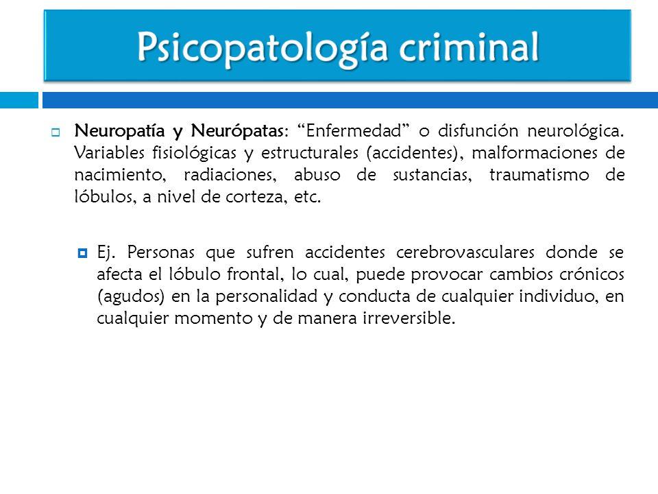 Neuropatía y Neurópatas: Enfermedad o disfunción neurológica. Variables fisiológicas y estructurales (accidentes), malformaciones de nacimiento, radia