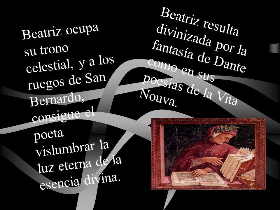 Beatriz ocupa su trono celestial, y a los ruegos de San Bernardo, consigue el poeta vislumbrar la luz eterna de la esencia divina. Beatriz resulta div