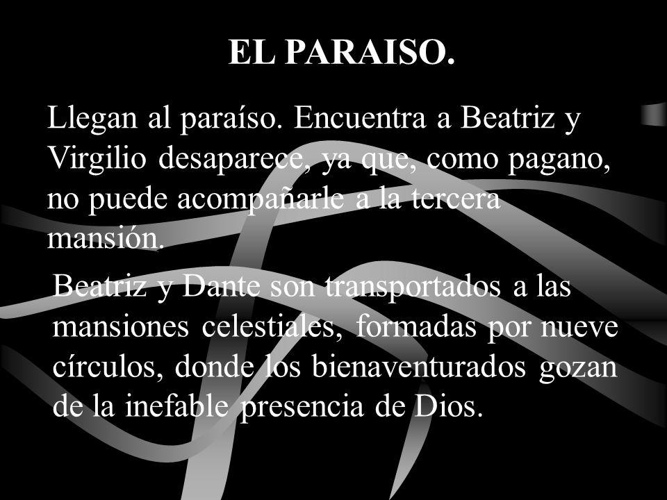 Llegan al paraíso. Encuentra a Beatriz y Virgilio desaparece, ya que, como pagano, no puede acompañarle a la tercera mansión. Beatriz y Dante son tran