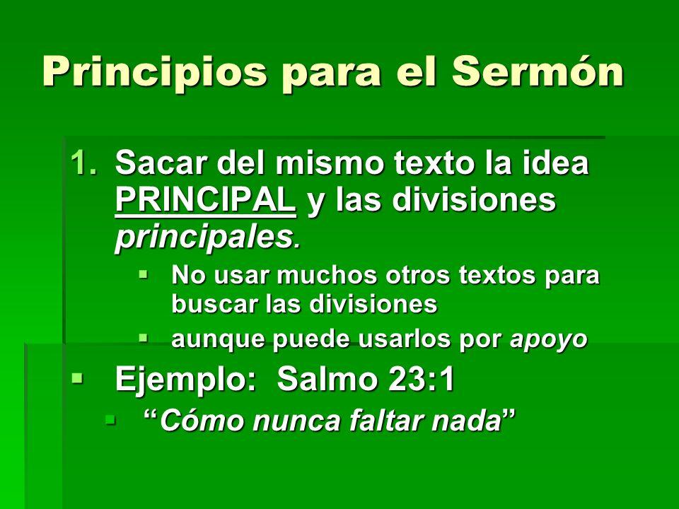 Principios para el Sermón 1.Sacar del mismo texto la idea PRINCIPAL y las divisiones principales.