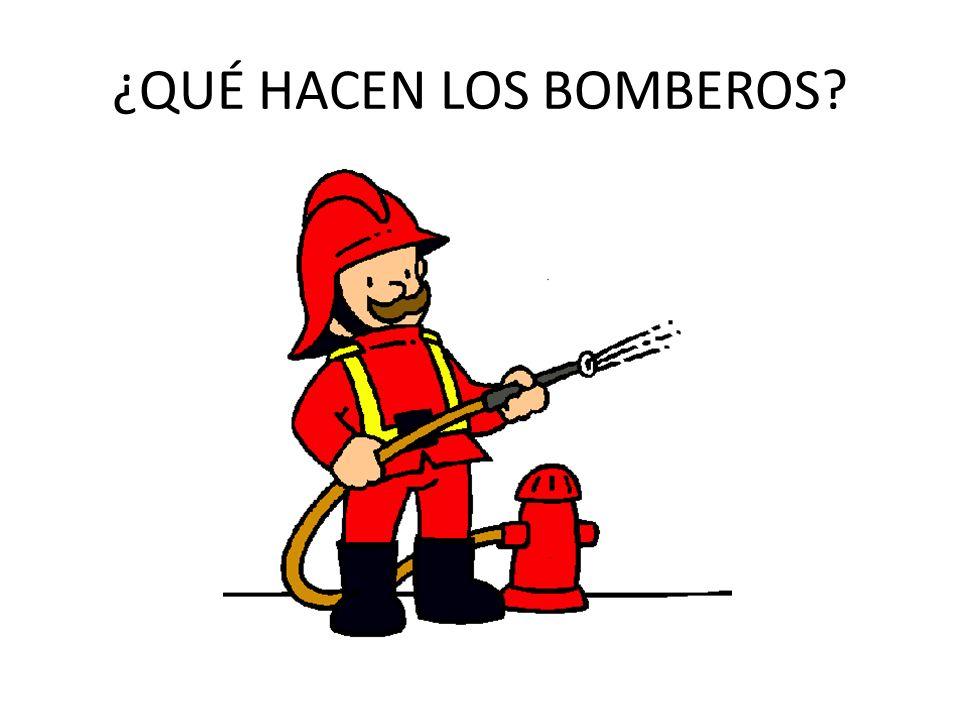 ¿QUÉ HACEN LOS BOMBEROS?