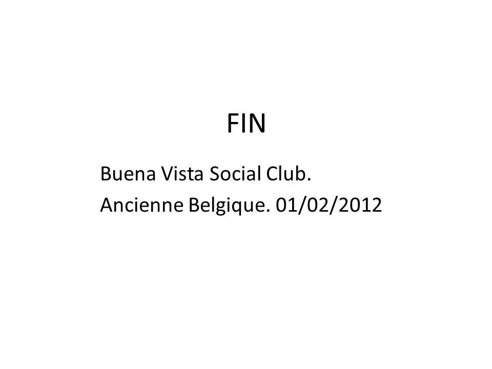 FIN Buena Vista Social Club. Ancienne Belgique. 01/02/2012