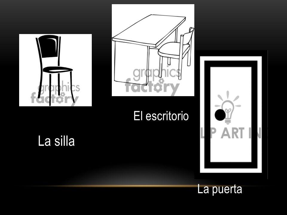La silla El escritorio La puerta