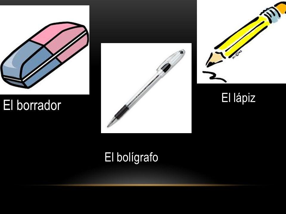 El borrador El bolígrafo El lápiz