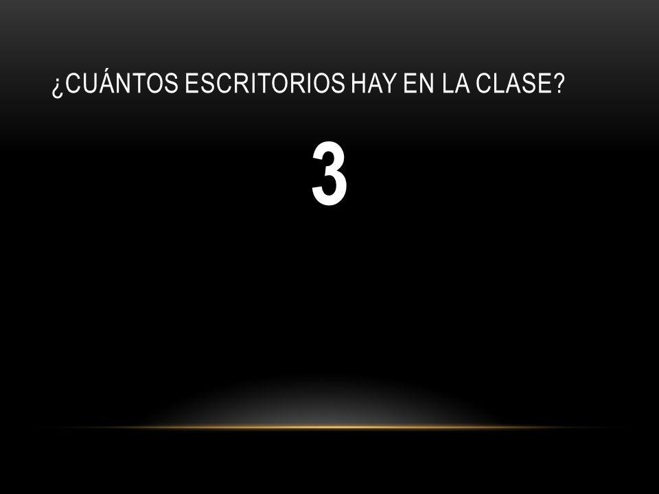 ¿CUÁNTOS ESCRITORIOS HAY EN LA CLASE? 3